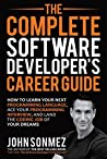 Book cover for The Complete Software Developer's Career Guide: How to Learn Programming Languages Quickly, Ace Your Programming Interview, and Land Your Software Developer Dream Job