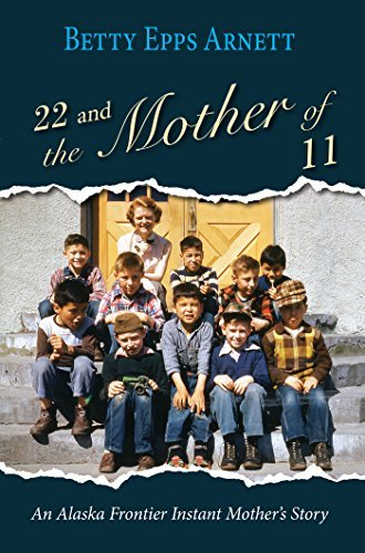 22 and the Mother of 11  An Alaska Frontier Instant Mother's Story