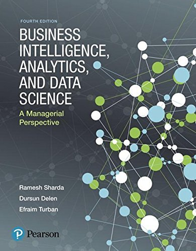 Business Intelligence, Analytics, and Data Science A Managerial Perspective, 4th Edition
