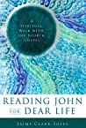 Reading John for Dear Life by Jaime Clark-Soles