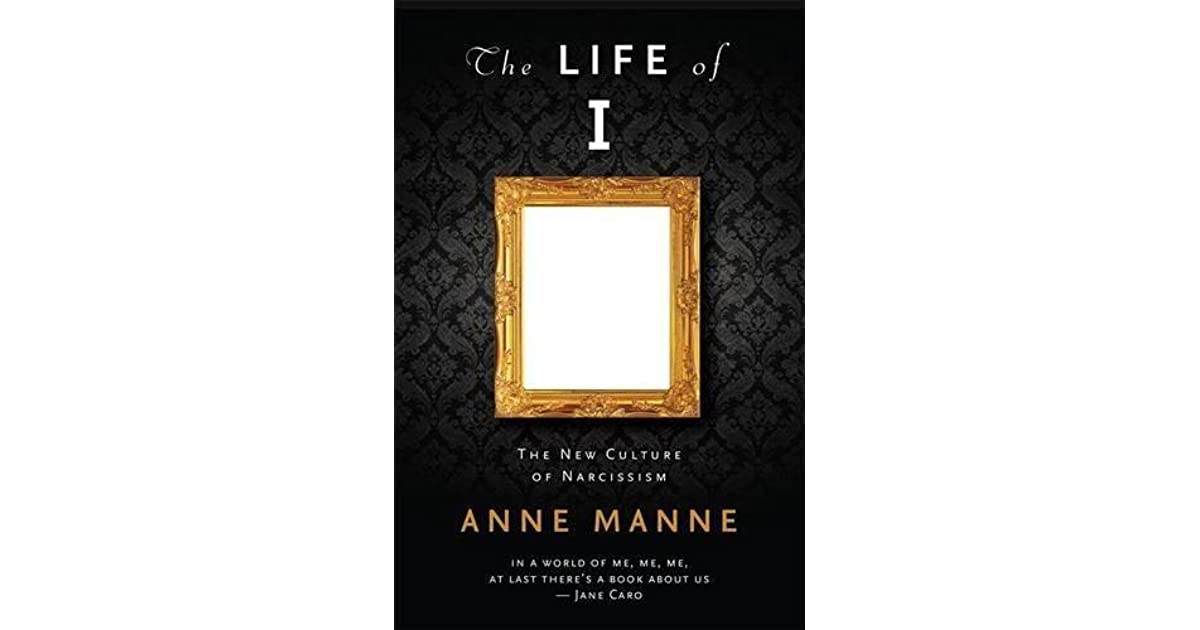 The Life of I: The New Culture of Narcissism by Anne Manne