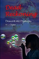 Dead Reckoning: Descent Into Dystopia (The Dead Series Book 2)
