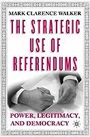 Strategic Use of Referendums: Power, Legitimacy, and Democracy
