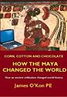 Corn, Cotton and Chocolate: How the Maya Changed the World