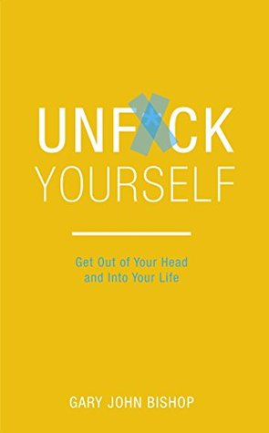 Unfu*k Yourself: Get Out of Your Head and Into Your Life by