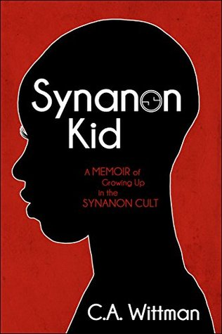 Synanon Kid: Book One: A Memoir of Growing Up in the Synanon Cult