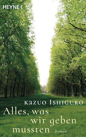Alles, was wir geben mussten by Kazuo Ishiguro