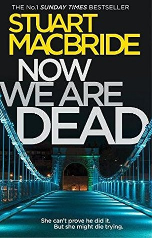 Now We Are Dead by Stuart MacBride