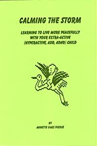 Calming The Storm: Learning To Live More Peacefully With Your Extra-Active (Hyperactive, ADD, AHD) child