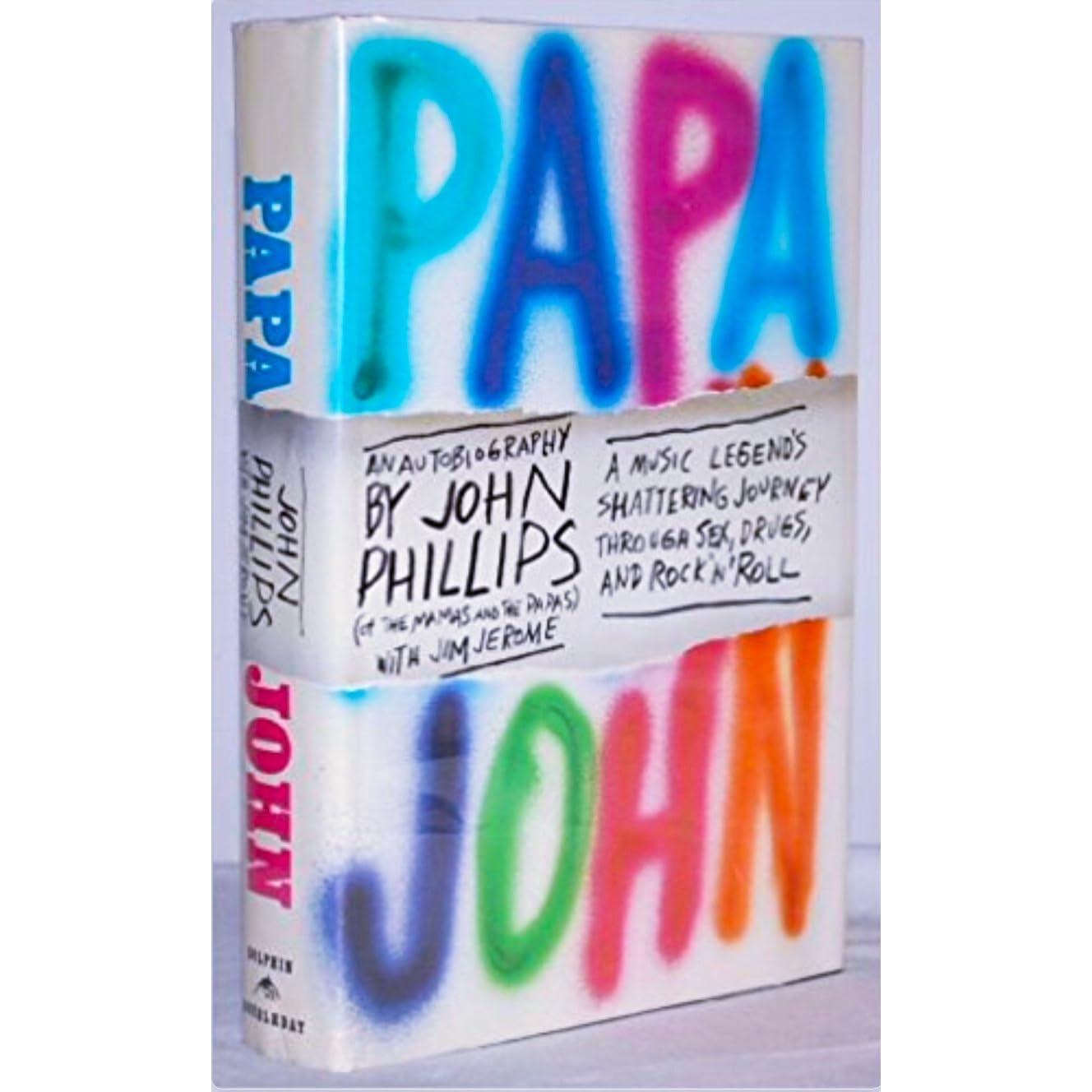 Papa John: An Autobiography by John Phillips by John Phillips