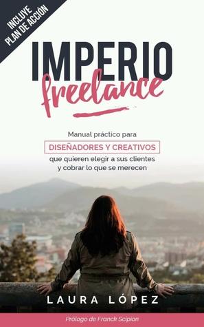 Imperio freelance. Manual práctico para diseñadores y creativos que quieren elegir a sus clientes y cobrar lo que se merecen