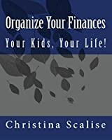 Organize Your Finances, Your Kids, Your Life!: (Updated)
