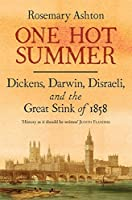 One Hot Summer: Dickens, Darwin, Disraeli, and the Great Stink of 1858