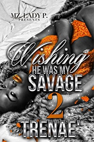 Wishing He Was My Savage 2 by Trenae'