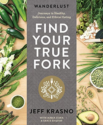 Wanderlust Find Your True Fork Journeys in Healthy, Delicious, and Ethical Eating