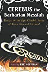 Cerebus the Barbarian Messiah: Essays on the Epic Graphic Satire of Dave Sim and Gerhard