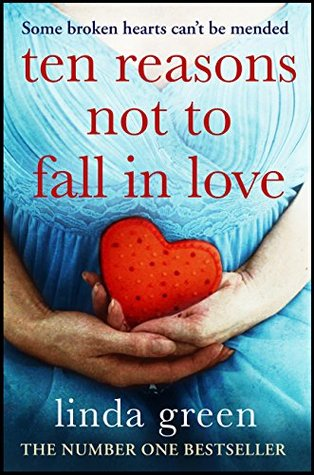 Ten Reasons Not to Fall In Love by Linda Green