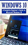 Windows 10: Complete Beginners Guide To Microsoft WINDOWS 10 (2018 windows tips and tricks)