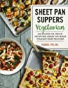 Sheet Pan Suppers Vegetarian: 100 Recipes for Simple, Satisfying, Hands-Off Meals Straight from the Oven
