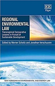 Regional Environmental Law: Transregional Comparative Lessons in Pursuit of Sustainable Development (New Horizons in Environmental and Energy Law series)