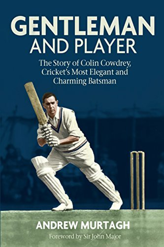 Gentleman & Player The Story of Colin Cowdrey, Cricket's Most Elegant and Charming Batsman