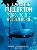 Patrol to the Golden Horn (Nicholas Everard Naval Thillers #3)