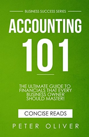 Accounting 101: The ultimate guide to financials that every business owner should master! Students, entrepreuners, and the curious will most certainly ... learning the basics! (Business Success)