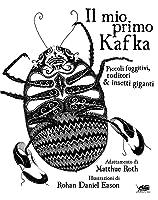 Il mio primo Kafka - Piccoli fuggitivi, roditori e insetti giganti