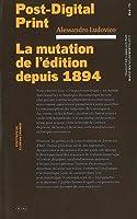 Post-Digital Print – La Mutation de l'édition depuis 1894