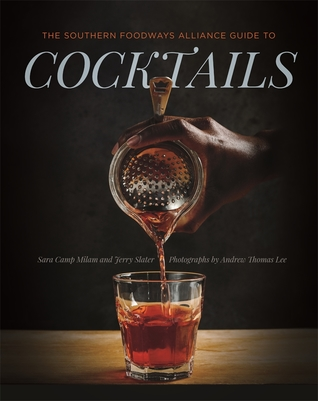 The Southern Foodways Alliance Guide to Cocktails by Sara Camp Milam