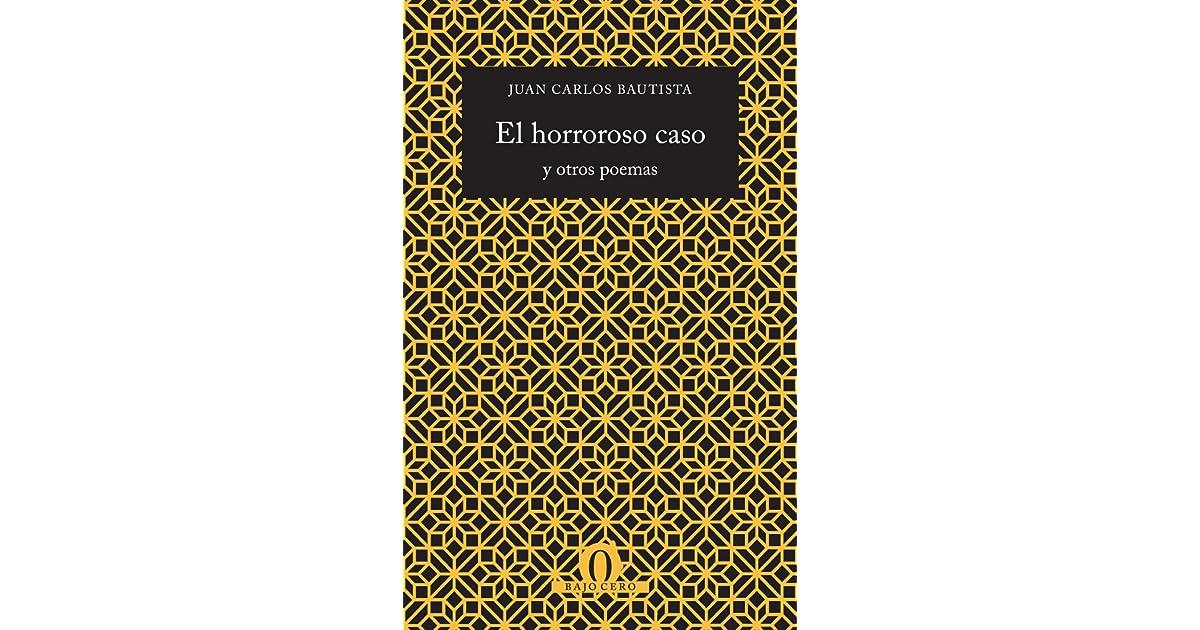 El Horroroso Caso Y Otros Poemas By Juan Carlos Bautista