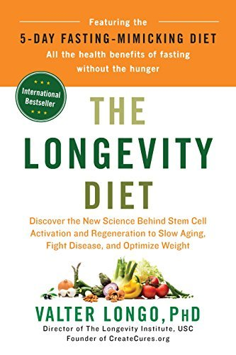 The Longevity Diet Discover the New Science Behind Stem Cell Activation and Regeneration to Slow Aging, Fight Disease