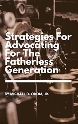 Strategies For Advocating For The Fatherless Generation