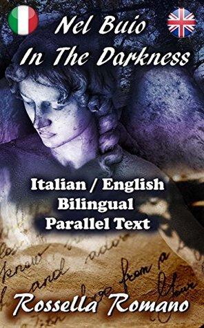 Nel Buio - In The Darkness: Bilingual Italian / English, Real Parallel Text + Links to the free Italian Audiobook! Bilingue Italiano / Inglese, Vero Testo a Fronte