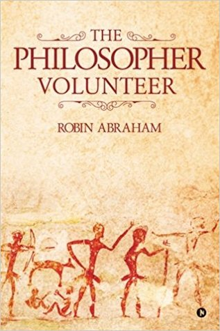The Philosopher Volunteer by Robin Abraham