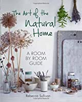 The Art of the Natural Home: A Room-by-Room Guide