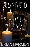 Rushed: Something Wickeder