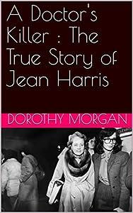 A Doctor's Killer : The True Story of Jean Harris