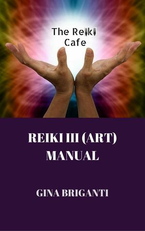 The Reiki Cafe Reiki III (ART Manual)