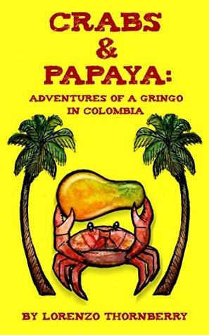 Crabs & Papaya: Adventures of a Gringo in Colombia