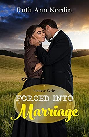 Forced Into Marriage (Pioneer Series Book 4) by Ruth Ann Nordin