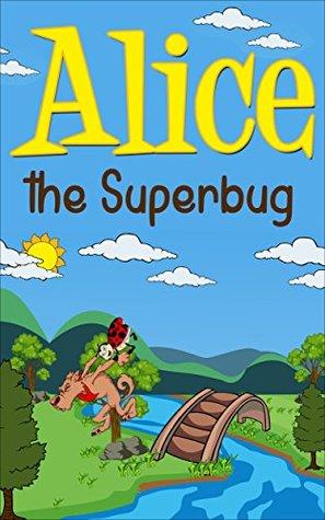 Alice the Superbug (Toddler Books, Children's Book, Kindergarten Books, Preschool Books)