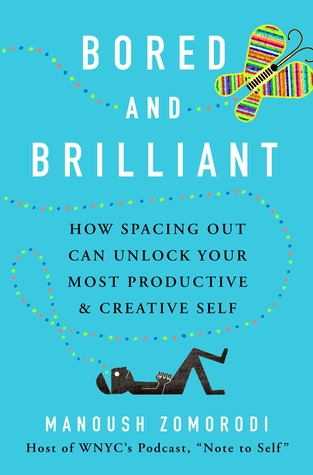Bored and Brilliant: How Spacing Out Can Unlock Your Most Productive & Creative Self cover