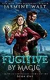 Fugitive by Magic (The Baine Chronicles: Fenris's Story #1)