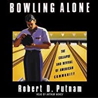 bowling alone the collapse and revival of american community by  bowling alone the collapse and revival of american community
