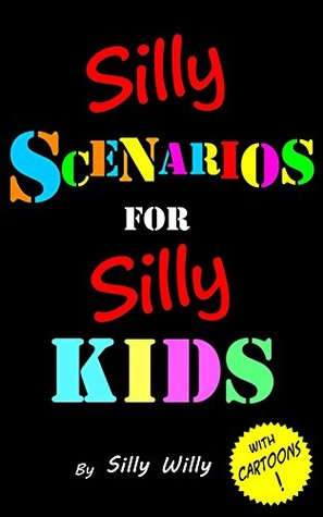 Silly Scenarios for Silly Kids (Children's Would you Rather Game Book)