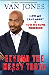 Book cover for Beyond the Messy Truth: How We Came Apart, How We Come Together