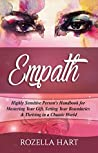 Empath: Highly Sensitive Person's Handbook for Mastering Your Gift, Setting Your Boundaries & Thriving in a Chaotic World