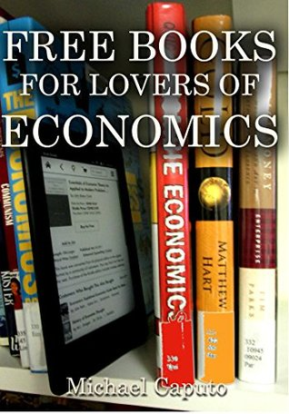 Free Books for Lovers of Economics: Well Over 100 Free, Downloadable Books on Economics (Free Books for a Quick Download Book 13)