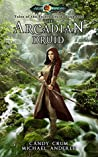 The Arcadian Druid: Age Of Magic - A Kurtherian Gambit Series (Tales of the Feisty Druid, #1)